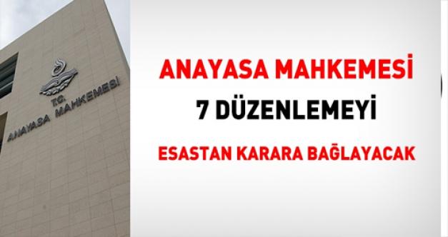 Anayasa Mahkemesi 7 düzenlemeyi esastan karara bağlayacak