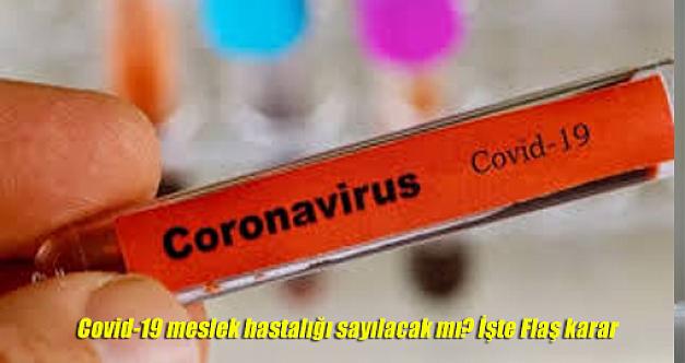 Covid-19 meslek hastalığı sayılacak mı? İşte Flaş karar