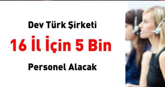 Çağrı Merkezin'de Dev Türk şirketi 16 İl için 5 bin personel alacak!