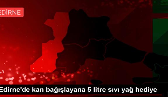 Edirne Keşan'da  Kan bağışlayana 5 litre sıvı yağ hediye