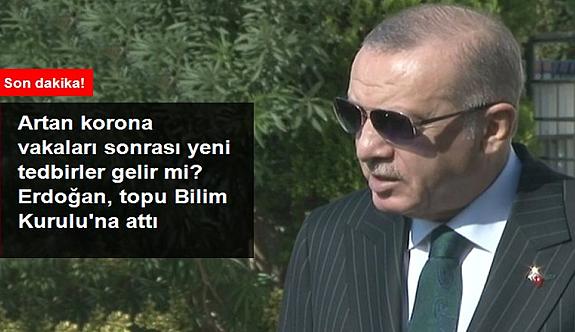 """Erdoğan'dan """"Artan korona vakaları sonrası yeni tedbirler gelecek mi?"""" sorusuna yanıt"""