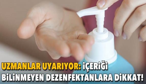 İçeriği bilinmeyen el dezenfektanlarına dikkat!