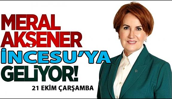 İyi Parti Genel Başkanı Meral Akşener Çarşamba Günü İncesu'ya Geliyor