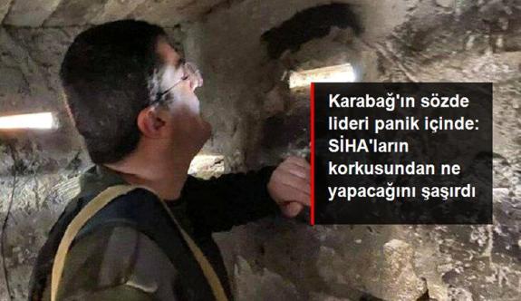 Karabağ'ın sözde lideri Harutyan panik içinde: SİHA'ların korkusuna sığınağa girdi