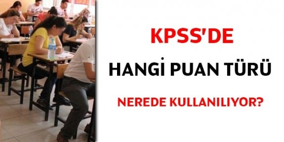 KPSS'de hangi puan türü nerede kullanılıyor?