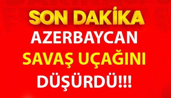 Son Dakika! Azerbaycan, Ermenistan'a ait savaş uçağını düşürdü