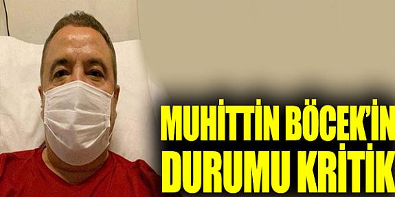 Son Dakika;Antalya Büyükşehir Belediye Başkanı Muhittin Böcek'in durumu kritik