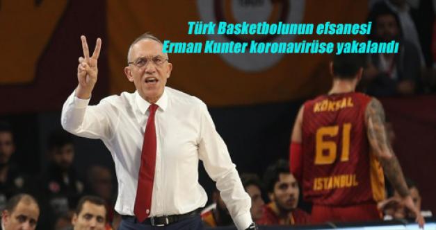 Türk Basketbolunun efsanesi Erman Kunter koronavirüse yakalandı