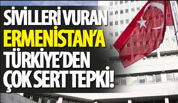 Türkiye'den Sivilleri hedef alarak vuran Ermenistan'a çok sert tepki!