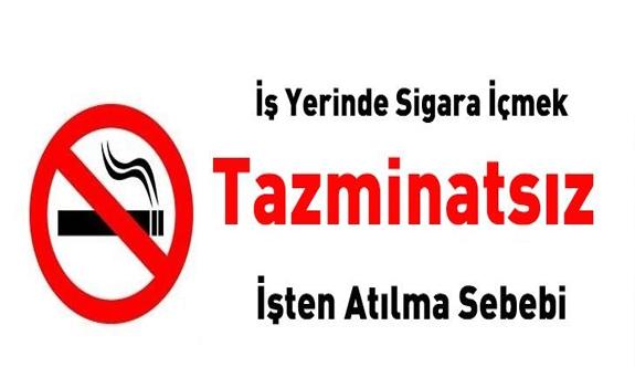 Yargıtay: İşyerinde sigara içmek tazminatsız fesih sebebidir!