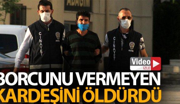 Adana'da Borcunu vermeyen kardeşini öldürdü