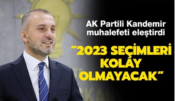 """AK Parti Genel Başkan Yardımcısı Kandemir: """"2023 seçimleri kolay olmayacak"""""""