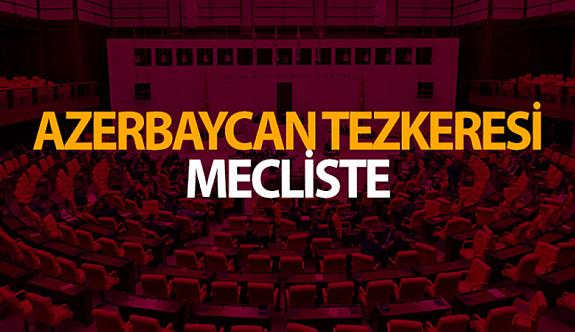 Azerbaycan'a Türk askerinin gönderilmesine dair Cumhurbaşkanlığı Tezkeresi Meclis'e sunuldu