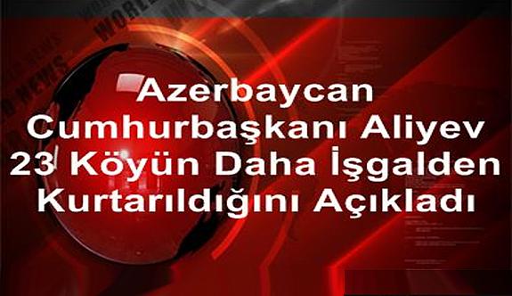 Azerbaycan Cumhurbaşkanı Aliyev, 23 köyün daha işgalden kurtarıldığını açıkladı