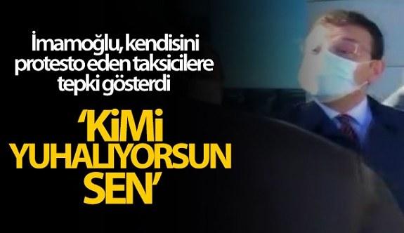 İbb Başkanı İmamoğlu, kendisini protesto eden taksicilere tepki gösterdi
