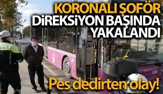 Beşiktaş'ta koronalı şoför direksiyon başında yakalandı