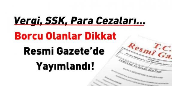 Borcu olanlar dikkat! Resmi Gazete'de yayımlandı...
