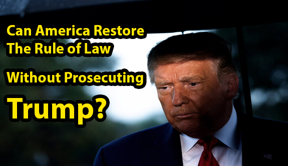 Can America Restore the Rule of Law Without Prosecuting Trump?