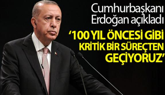 """Cumhurbaşkanı Erdoğan: """"Ülke ve millet olarak en az 100 yıl öncesi gibi kritik bir süreçten geçiyoruz"""""""