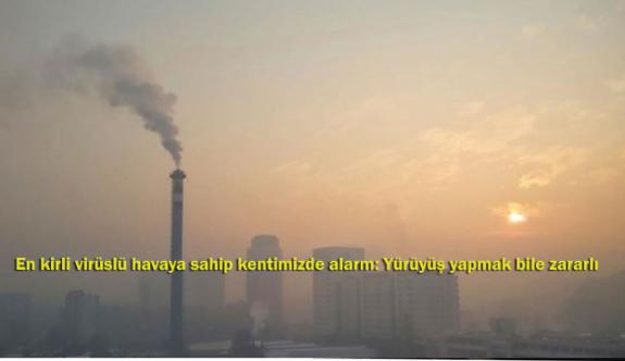 En kirli virüslü havaya sahip kentimizde alarm: Yürüyüş yapmak bile zararlı