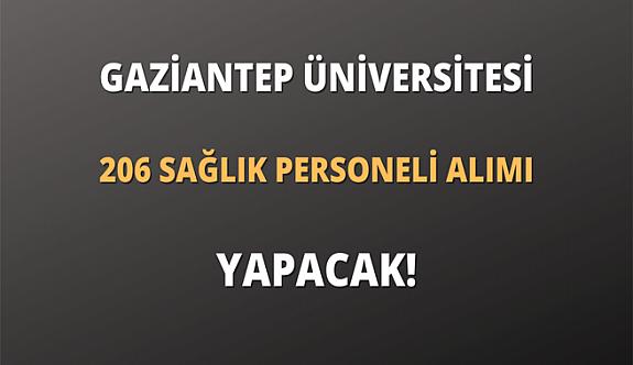 Gaziantep Üniversitesi sözleşmeli 206 sağlık personeli alacak- Güncellendi