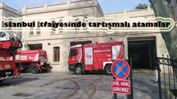 İstanbul İtfaiyesinde tartışmalı atamalar