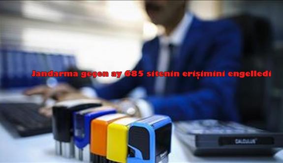 Jandarma geçen ay 685 sitenin erişimini engelledi