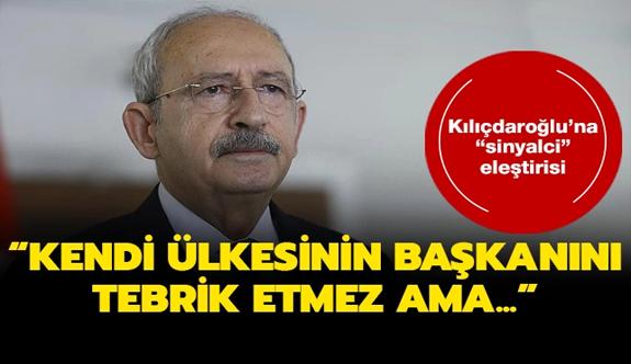 """Kılıçdaroğlu'na """"sinyalci"""" eleştirisi: Kendi ülkesinin Başkanını tebrik etmez ama..."""
