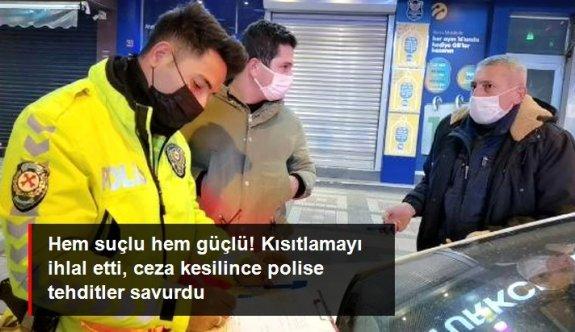 Kısıtlamayı ihlal eden kişi, ceza kesilince polisi tehdit etti: Ben de boş adam değilim, bu cezayı bozdururum