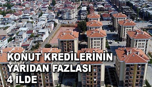 Konut kredilerinin yarıdan fazlası İstanbul, Ankara, İzmir ve Bursa'da kullanıldı