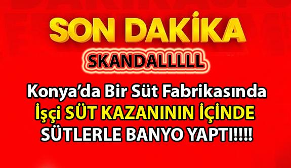 Konya'da SKANDAL Süt fabrikasındaki skandala Bakanlık el koydu, işletmeninin faaliyeti durduruldu