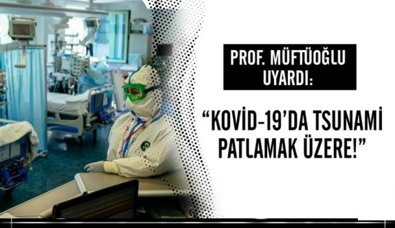 Kovid-19'da tsunami patlamak üzere!' Ünlü Prof. uyardı...