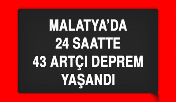Malatya'da 24 saatte 43 artçı deprem