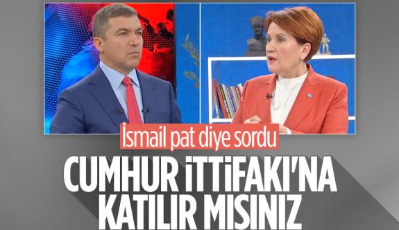Meral Akşener'e Cumhur İttifakı'na katılır mısınız sorusu