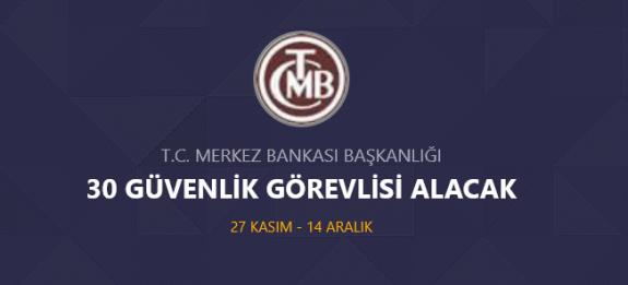 Merkez bankası 30 güvenlik görevlisi personel alımı yapacak