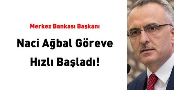 Merkez Bankası Başkanı Naci Ağbal göreve hızlı başladı!
