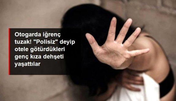 """Otogarda iğrenç tuzak! """"Polisiz"""" deyip otele götürdükleri genç kıza dehşeti yaşattılar"""