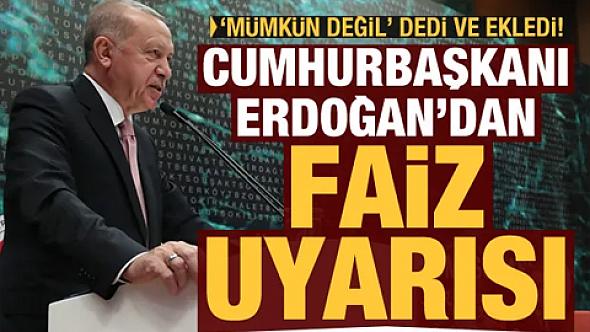 Son dakika...Cumhurbaşkanı Erdoğan'dan faiz uyarısı!