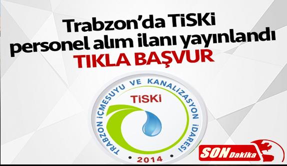 Trabzon Büyükşehir Belediyesi TİSKİ Personel Alımı İş Başvurusu, başvuru formu ve İş ilanları