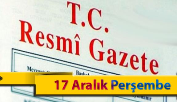 17 Aralık Perşembe Resmi Gazete Kararları