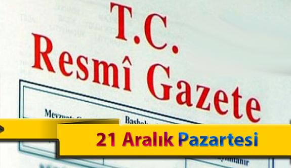 21 Aralık Pazartesi Resmi Gazete Kararları