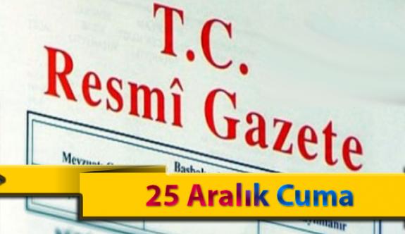 25 Aralık Cuma Resmi Gazete Kararları