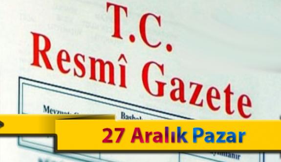27 Aralık Pazar Resmi Gazete Kararları
