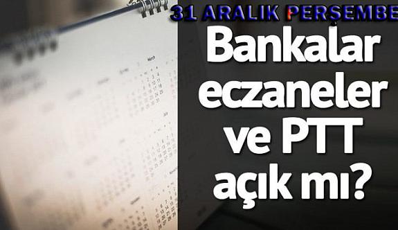 31 Aralık günü bankalar, PTT, eczaneler, kargolar açık mı?