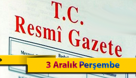 3 Aralık Perşembe Resmi Gazete Kararları