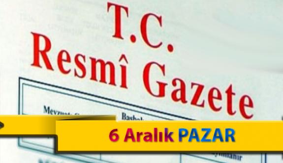 6 Aralık Pazar Resmi Gazete Kararları