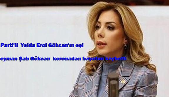 AK Parti'li  Yelda Erol Gökcan'ın eşi  Süleyman Şah Gökcan  koronadan hayatını kaybetti