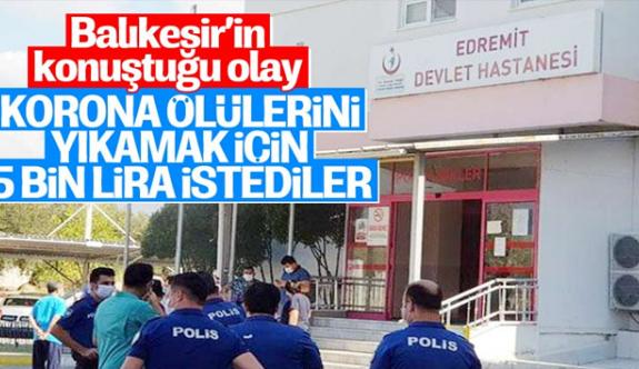Balıkesir'de, koronadan ölenlerin cenazeleri 5 bin liraya yıkanıyor iddiası