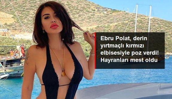 Ebru Polat, derin yırtmaçlı kırmızı elbisesiyle verdiği pozla hayranlarını mest etti