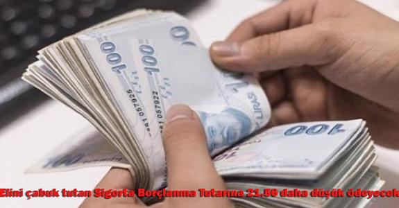 Elini çabuk tutan Sigorta Borçlanma Tutarına 21.56 daha düşük ödeyecek!